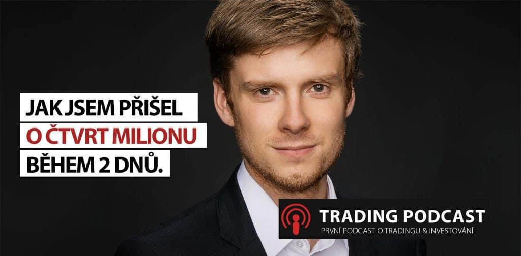 Jak jsem přišel o čtvrt milionu během 2 dnů! Základy Money Managementu. Podcast #3.