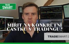 Chcete začít vydělávat tradingem konkrétní částku za měsíc? Je to správně?